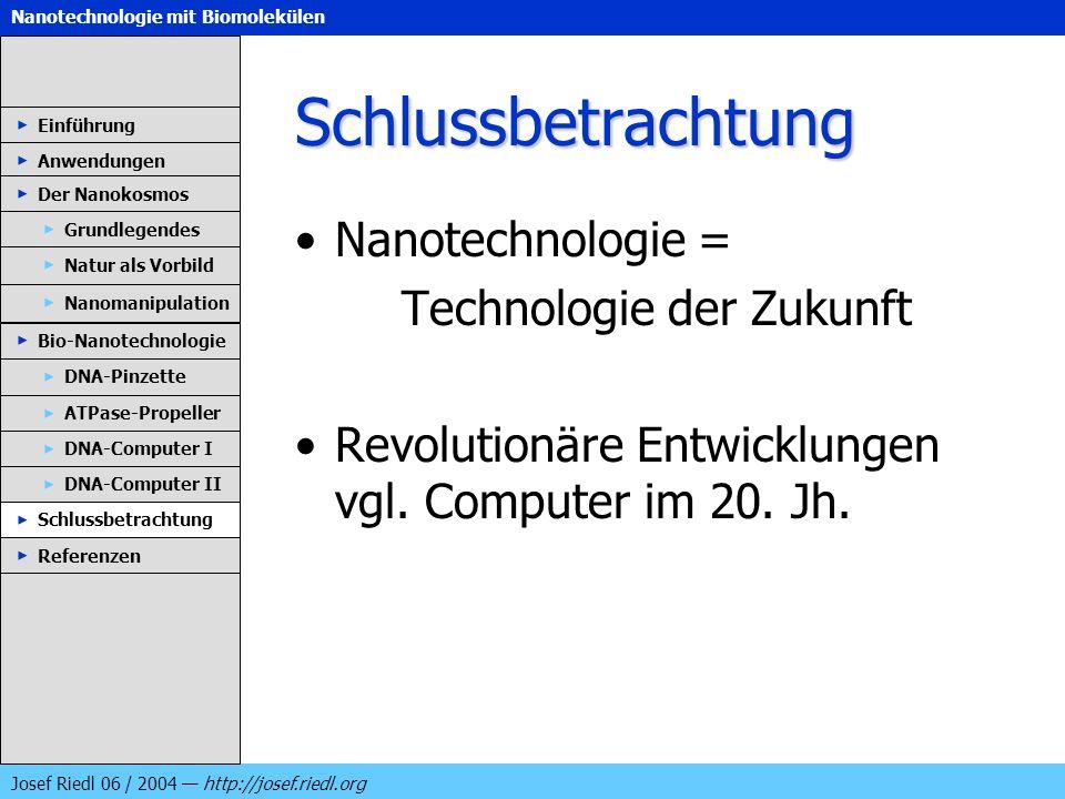 Nanotechnologie mit Biomolekülen Josef Riedl 06 / 2004 http://josef.riedl.org Schlussbetrachtung Nanotechnologie = Technologie der Zukunft Revolutionä