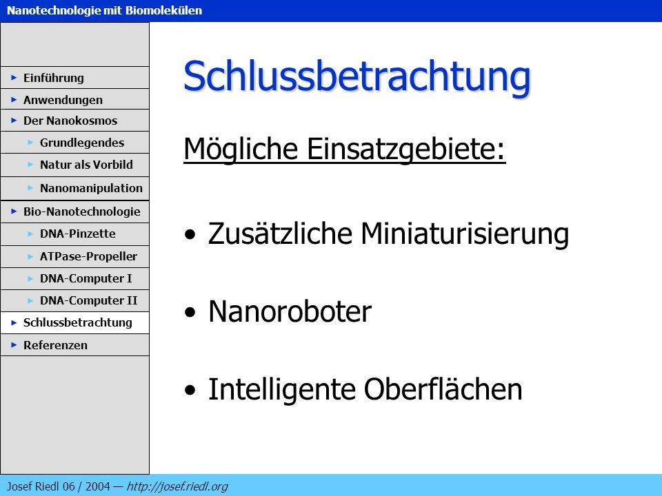 Nanotechnologie mit Biomolekülen Josef Riedl 06 / 2004 http://josef.riedl.org Schlussbetrachtung Mögliche Einsatzgebiete: Zusätzliche Miniaturisierung