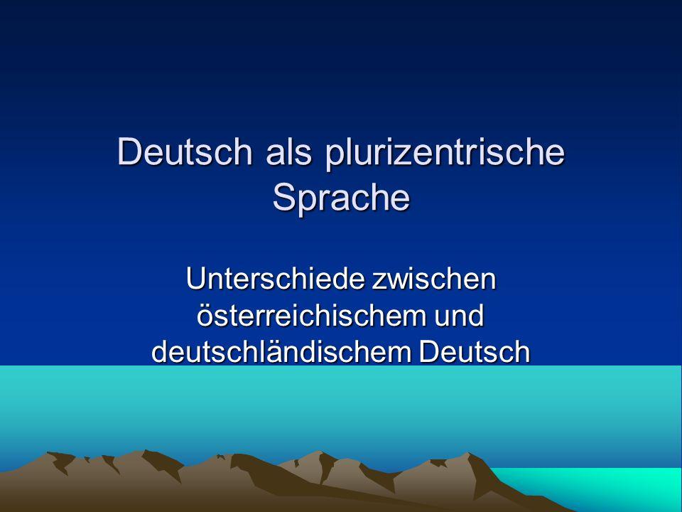 Deutsch als plurizentrische Sprache Standarddeutsch ist ein Konstrukt Es gibt drei deutsche Standardvarietäten: deutschländisches, österreichisches und Schweizer Standarddeutsch (bedeutet nicht Schwyzerdütsch) Die Varietäten unterscheiden sich durch nationale Varianten (Austriazismen, Helvetismen und Teutonismen)