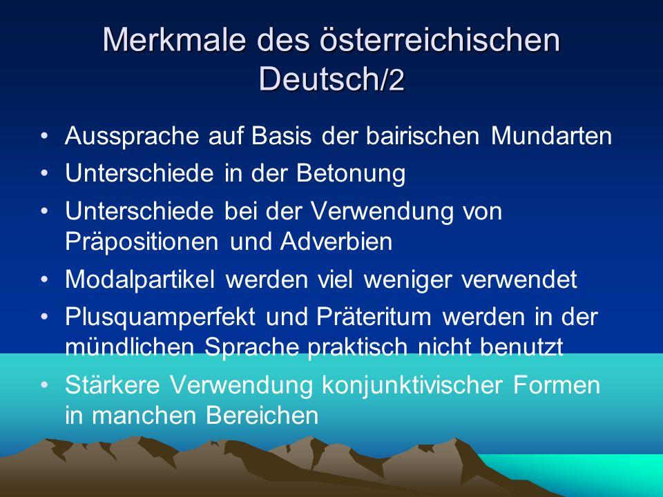 Merkmale des österreichischen Deutsch /2 Aussprache auf Basis der bairischen Mundarten Unterschiede in der Betonung Unterschiede bei der Verwendung vo