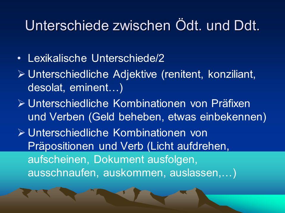 Unterschiede zwischen Ödt. und Ddt. Lexikalische Unterschiede/2 Unterschiedliche Adjektive (renitent, konziliant, desolat, eminent…) Unterschiedliche