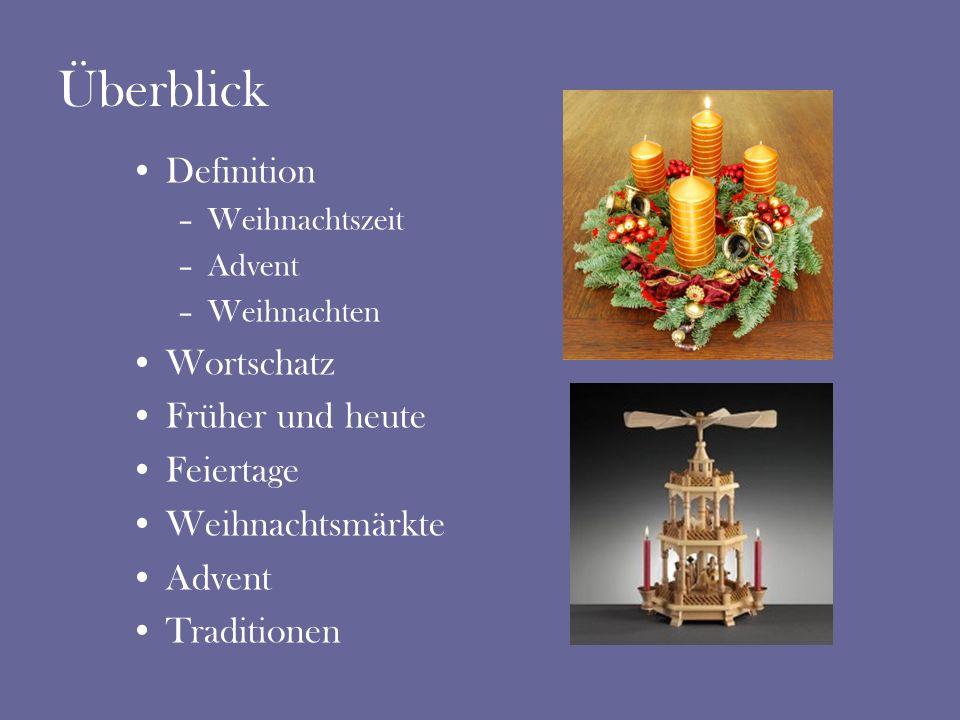 Überblick Definition –Weihnachtszeit –Advent –Weihnachten Wortschatz Früher und heute Feiertage Weihnachtsmärkte Advent Traditionen