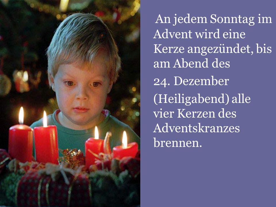 A n jedem Sonntag im Advent wird eine Kerze angezündet, bis am Abend des 24. Dezember (Heiligabend) alle vier Kerzen des Adventskranzes brennen.