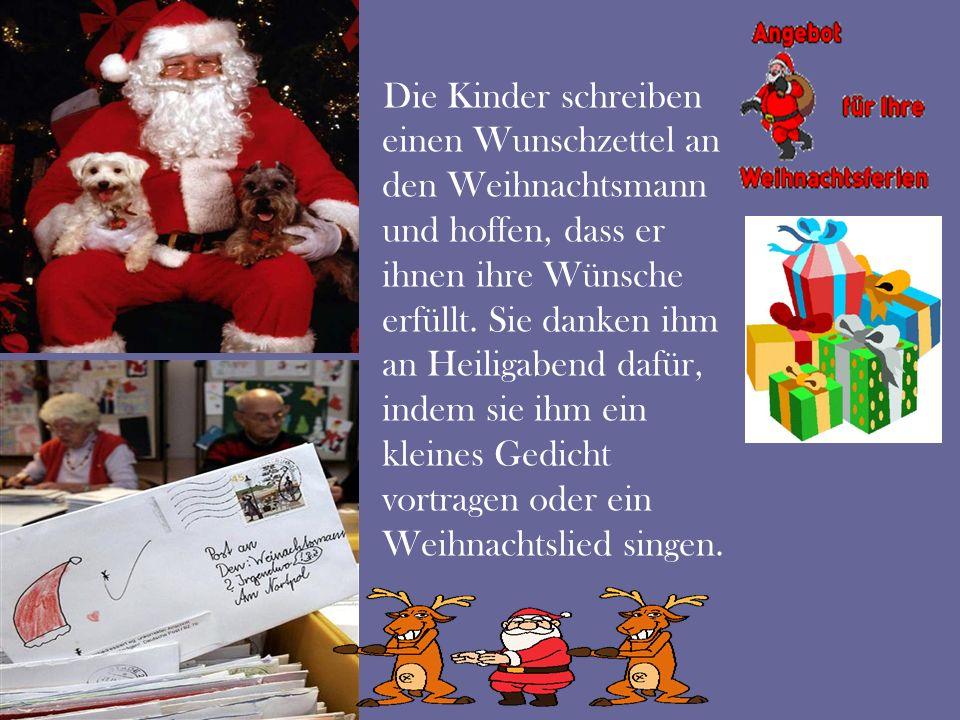 Die Kinder schreiben einen Wunschzettel an den Weihnachtsmann und hoffen, dass er ihnen ihre Wünsche erfüllt. Sie danken ihm an Heiligabend dafür, ind