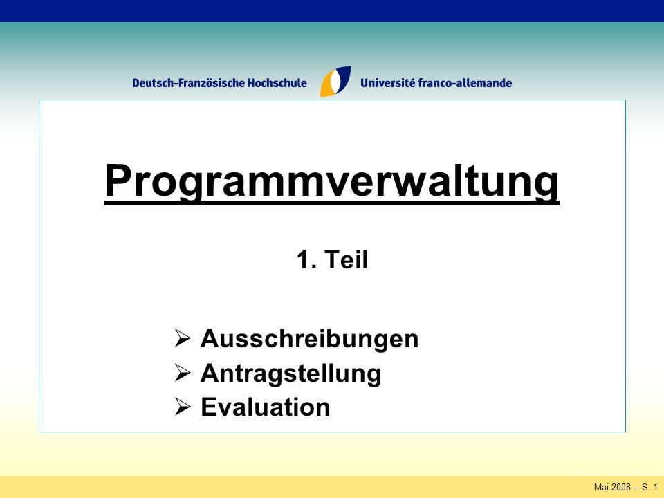 Mai 2008 – S. 1 Programmverwaltung 1. Teil Ausschreibungen Antragstellung Evaluation