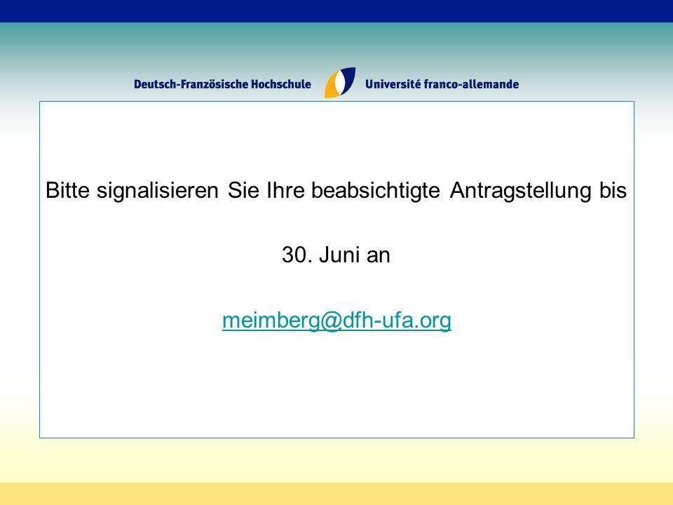 Bitte signalisieren Sie Ihre beabsichtigte Antragstellung bis 30. Juni an meimberg@dfh-ufa.org
