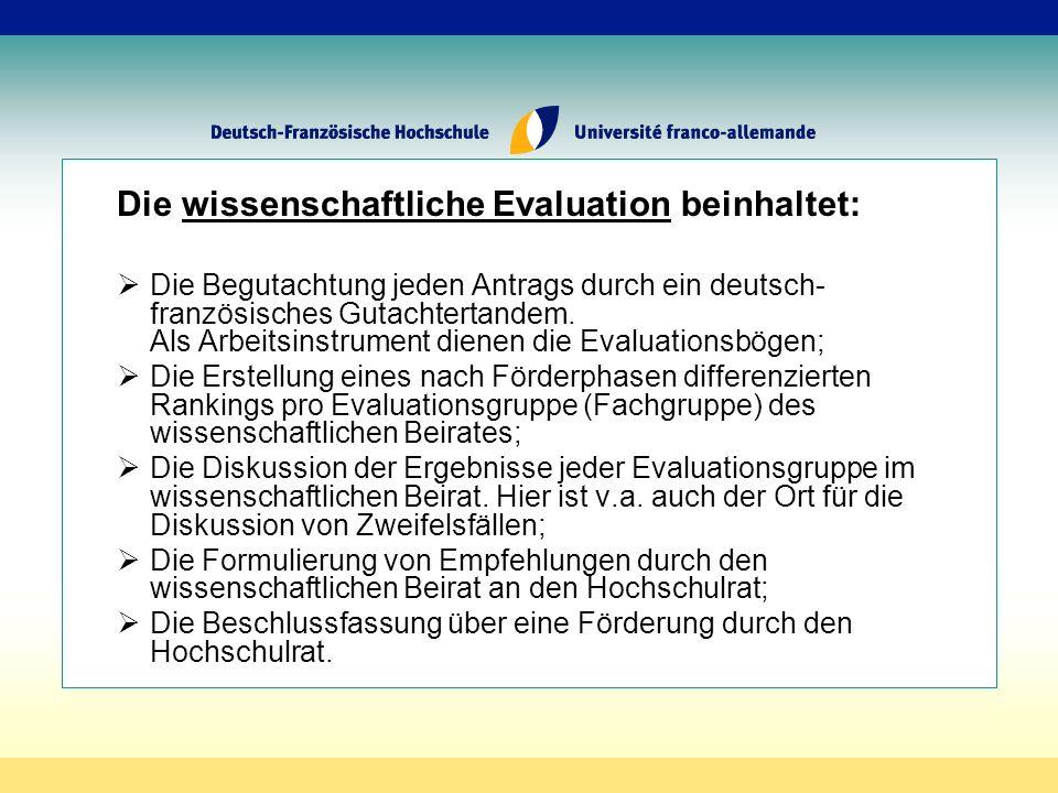 Die wissenschaftliche Evaluation beinhaltet: Die Begutachtung jeden Antrags durch ein deutsch- französisches Gutachtertandem.