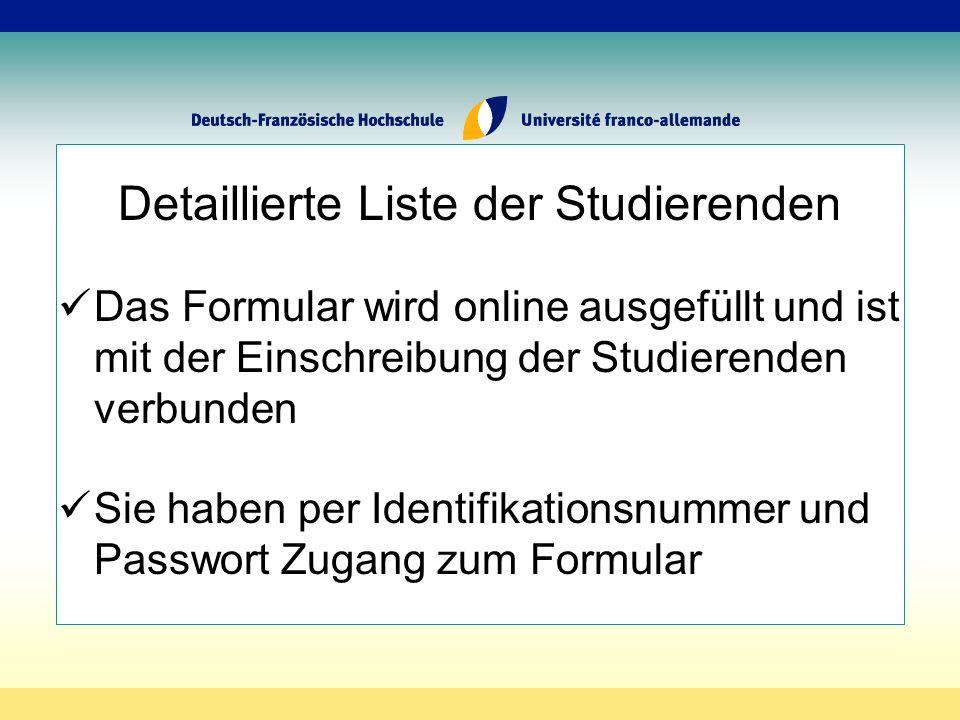 Detaillierte Liste der Studierenden Das Formular wird online ausgefüllt und ist mit der Einschreibung der Studierenden verbunden Sie haben per Identifikationsnummer und Passwort Zugang zum Formular