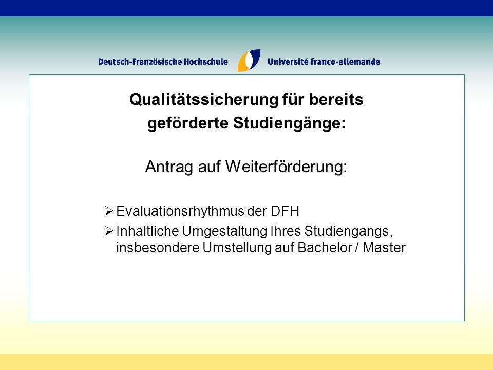 Qualitätssicherung für bereits geförderte Studiengänge: Antrag auf Weiterförderung: Evaluationsrhythmus der DFH Inhaltliche Umgestaltung Ihres Studiengangs, insbesondere Umstellung auf Bachelor / Master