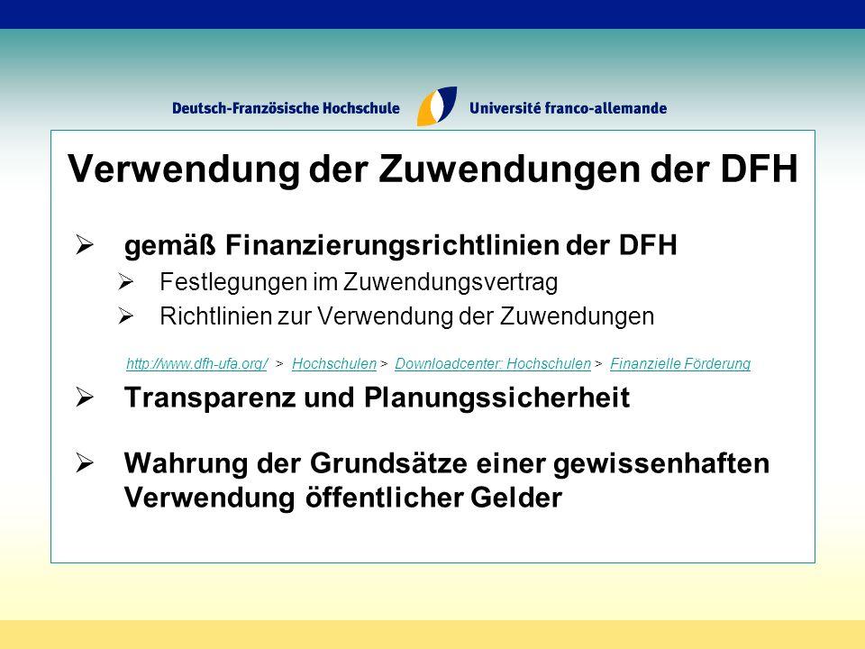 Verwendung der Zuwendungen der DFH gemäß Finanzierungsrichtlinien der DFH Festlegungen im Zuwendungsvertrag Richtlinien zur Verwendung der Zuwendungen http://www.dfh-ufa.org/http://www.dfh-ufa.org/ > Hochschulen > Downloadcenter: Hochschulen > Finanzielle FörderungHochschulenDownloadcenter: HochschulenFinanzielle Förderung Transparenz und Planungssicherheit Wahrung der Grundsätze einer gewissenhaften Verwendung öffentlicher Gelder