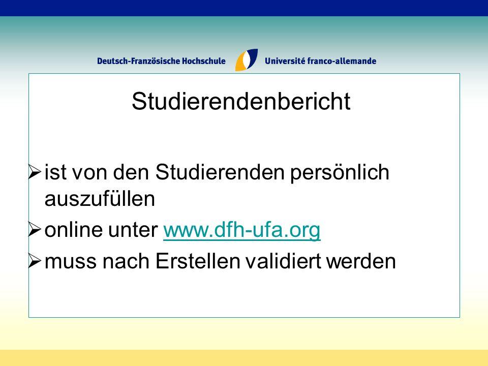 Studierendenbericht ist von den Studierenden persönlich auszufüllen online unter www.dfh-ufa.orgwww.dfh-ufa.org muss nach Erstellen validiert werden