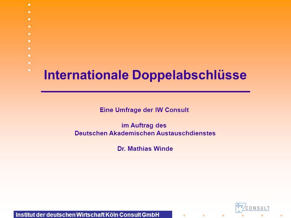Institut der deutschen Wirtschaft Köln Consult GmbH Internationale Doppelabschlüsse ––––––––––––––––––––––––––––– Eine Umfrage der IW Consult im Auftr