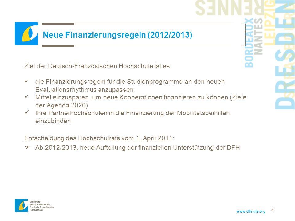 www.dfh-ufa.org 4 Neue Finanzierungsregeln (2012/2013) Ziel der Deutsch-Französischen Hochschule ist es: die Finanzierungsregeln für die Studienprogra