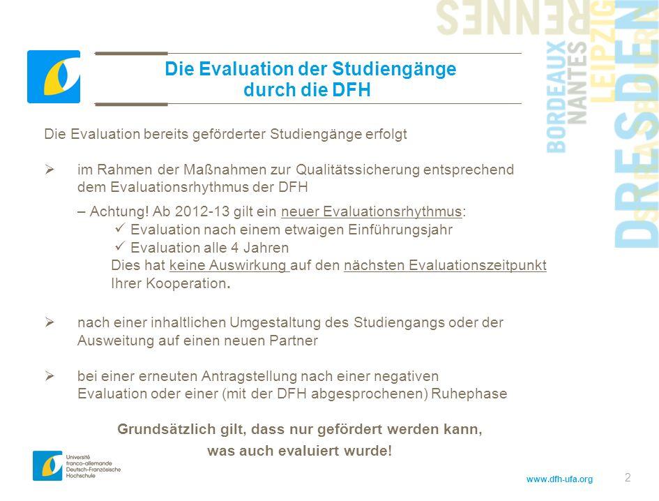 www.dfh-ufa.org 2 Die Evaluation der Studiengänge durch die DFH Die Evaluation bereits geförderter Studiengänge erfolgt im Rahmen der Maßnahmen zur Qualitätssicherung entsprechend dem Evaluationsrhythmus der DFH – Achtung.