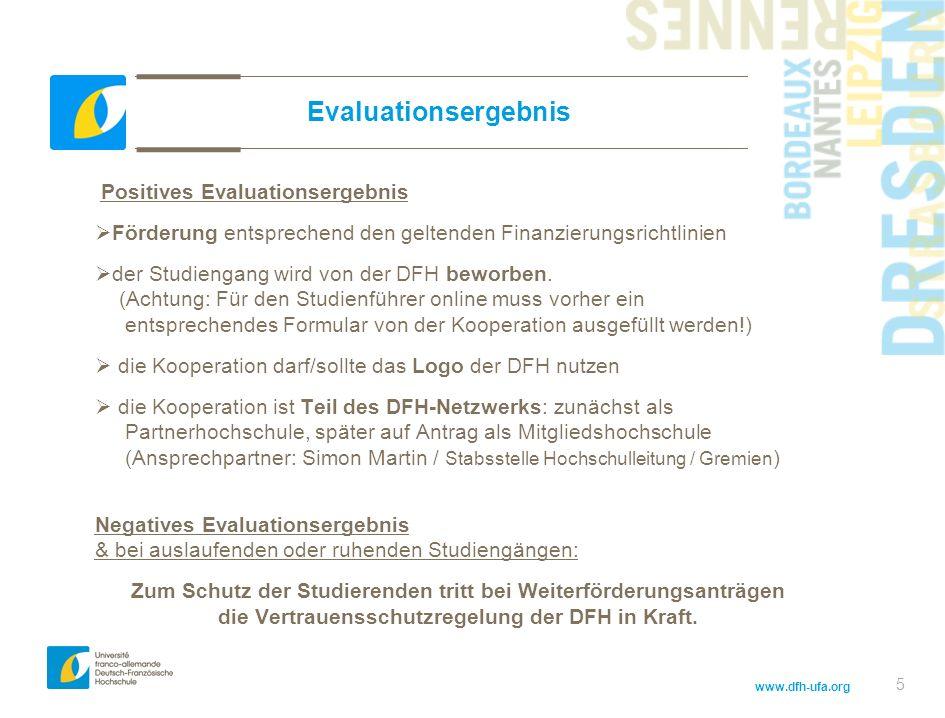www.dfh-ufa.org Evaluationsergebnis Positives Evaluationsergebnis Förderung entsprechend den geltenden Finanzierungsrichtlinien der Studiengang wird von der DFH beworben.