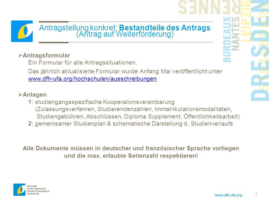 www.dfh-ufa.org 7 Antragstellung konkret: Bestandteile des Antrags (Antrag auf Weiterförderung) Antragsformular Ein Formular für alle Antragssituationen.