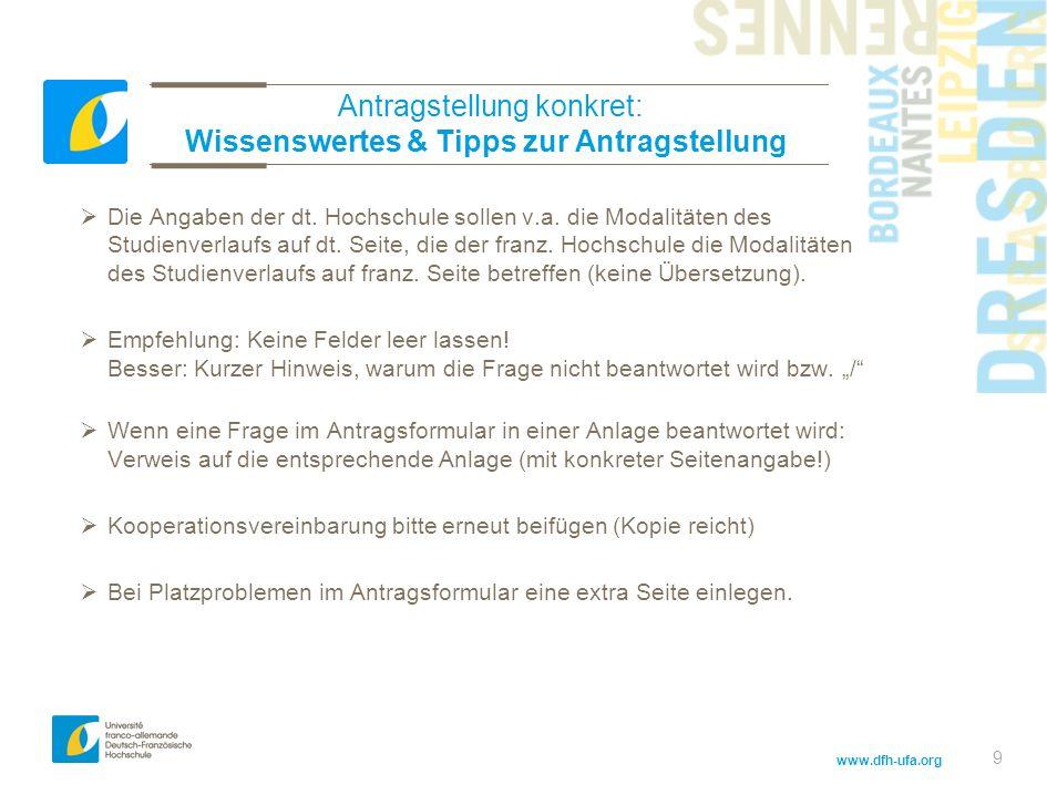 www.dfh-ufa.org 9 Antragstellung konkret: Wissenswertes & Tipps zur Antragstellung Die Angaben der dt.