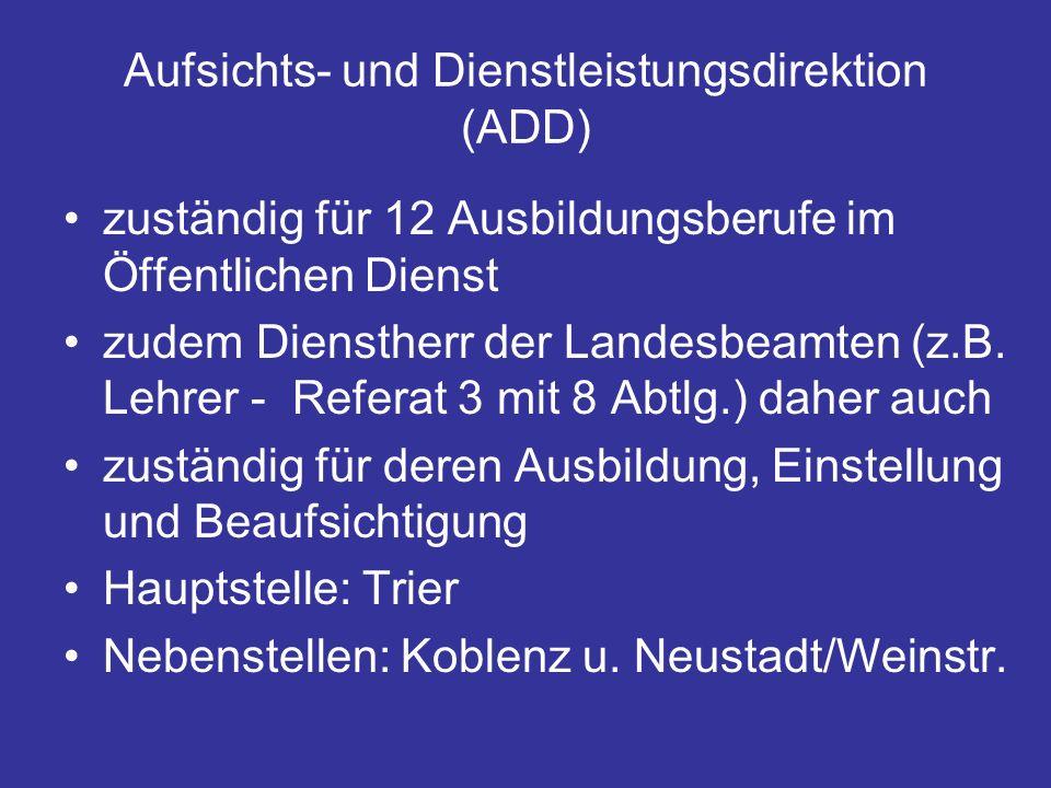 Aufsichts- und Dienstleistungsdirektion (ADD) zuständig für 12 Ausbildungsberufe im Öffentlichen Dienst zudem Dienstherr der Landesbeamten (z.B.