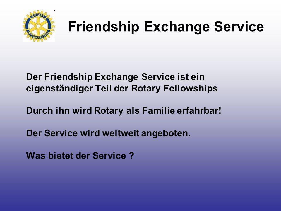 Friendship Exchange Service Der Friendship Exchange Service ist ein eigenständiger Teil der Rotary Fellowships Durch ihn wird Rotary als Familie erfah