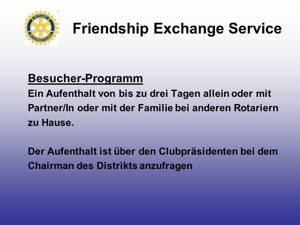 Friendship Exchange Service Besucher-Programm Ein Aufenthalt von bis zu drei Tagen allein oder mit Partner/In oder mit der Familie bei anderen Rotarie