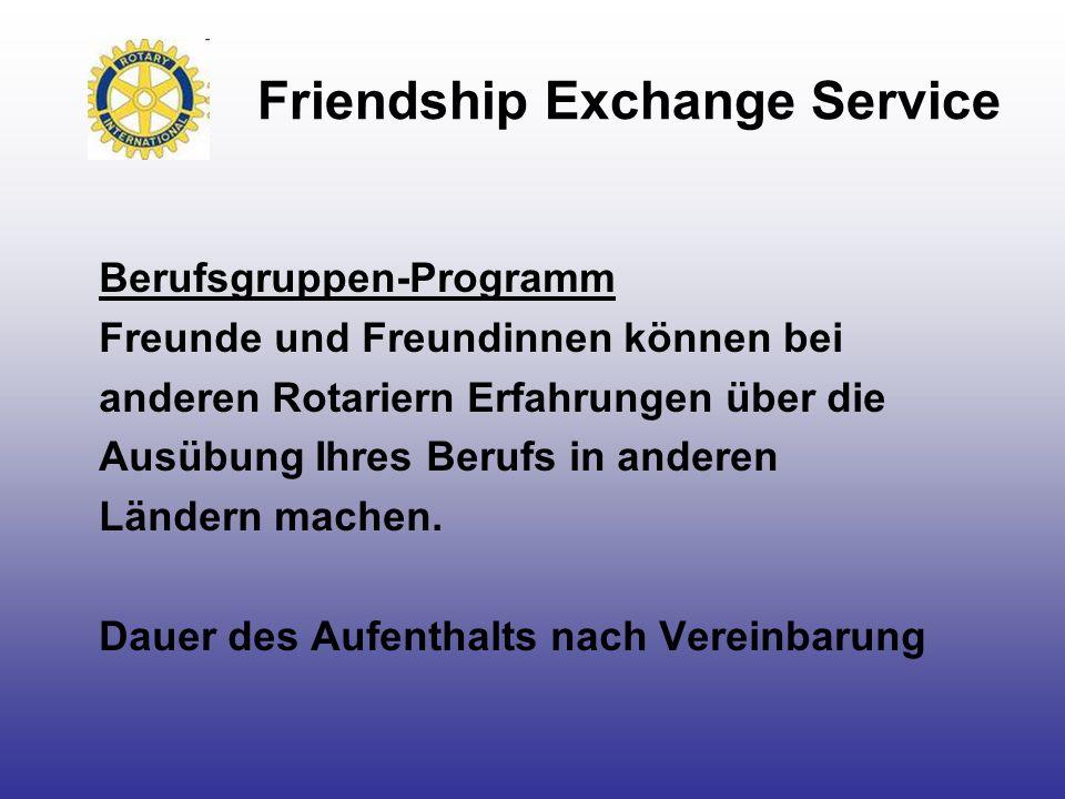 Friendship Exchange Service Berufsgruppen-Programm Freunde und Freundinnen können bei anderen Rotariern Erfahrungen über die Ausübung Ihres Berufs in