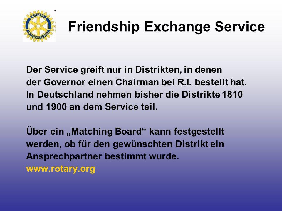 Friendship Exchange Service Der Service greift nur in Distrikten, in denen der Governor einen Chairman bei R.I. bestellt hat. In Deutschland nehmen bi