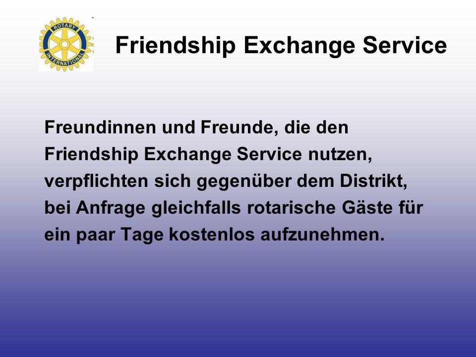 Friendship Exchange Service Freundinnen und Freunde, die den Friendship Exchange Service nutzen, verpflichten sich gegenüber dem Distrikt, bei Anfrage