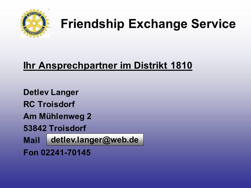 Friendship Exchange Service Ihr Ansprechpartner im Distrikt 1810 Detlev Langer RC Troisdorf Am Mühlenweg 2 53842 Troisdorf Mail Fon 02241-70145 detlev