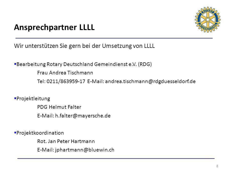 Wir unterstützen Sie gern bei der Umsetzung von LLLL Bearbeitung Rotary Deutschland Gemeindienst e.V. (RDG) Frau Andrea Tischmann Tel: 0211/863959-17