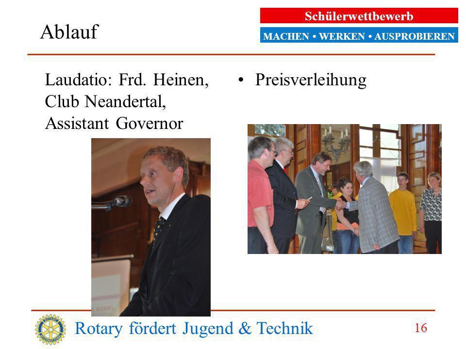 Schülerwettbewerb MACHEN WERKEN AUSPROBIEREN Ablauf Rotary fördert Jugend & Technik 16 Laudatio: Frd.