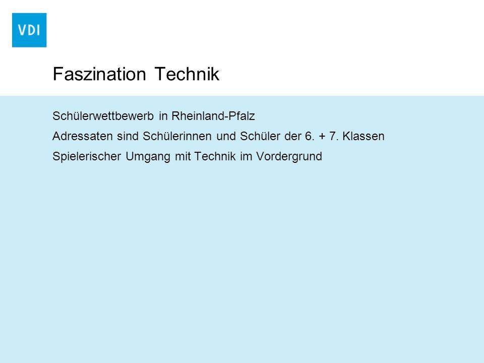 Faszination Technik Schülerwettbewerb in Rheinland-Pfalz Adressaten sind Schülerinnen und Schüler der 6. + 7. Klassen Spielerischer Umgang mit Technik