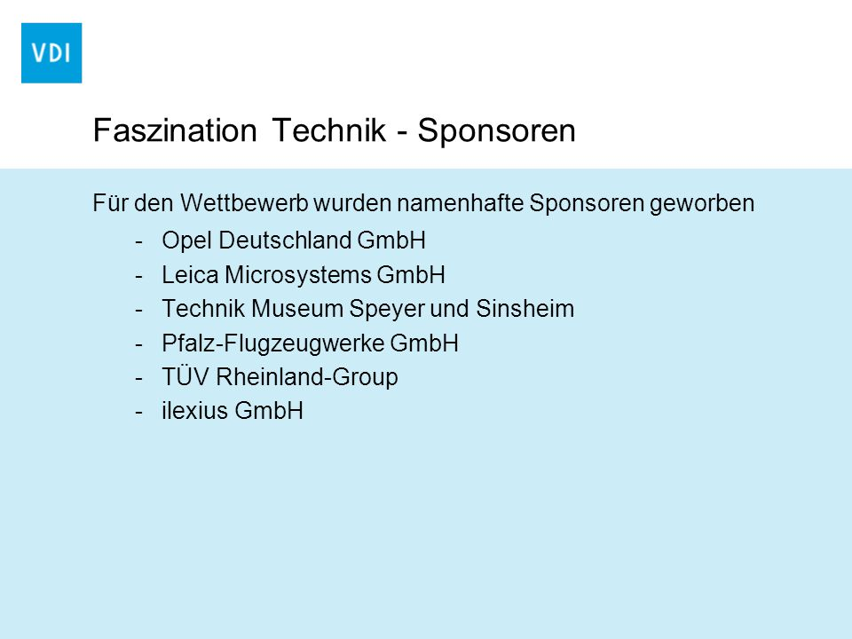 Faszination Technik - Sponsoren Für den Wettbewerb wurden namenhafte Sponsoren geworben -Opel Deutschland GmbH -Leica Microsystems GmbH -Technik Museu