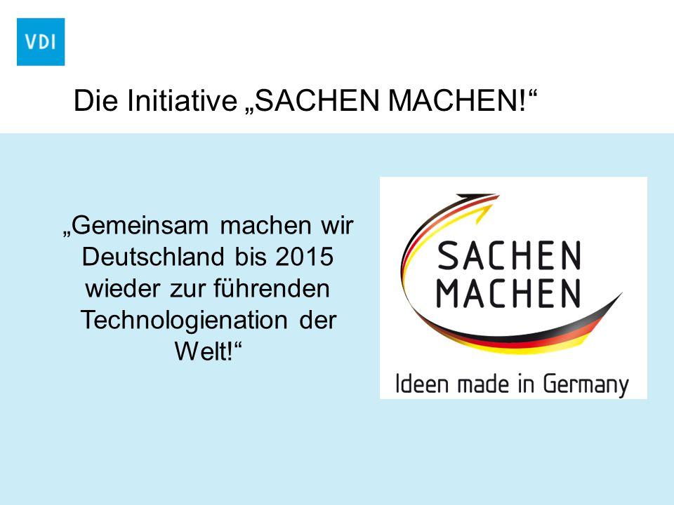 Gemeinsam machen wir Deutschland bis 2015 wieder zur führenden Technologienation der Welt! Die Initiative SACHEN MACHEN!