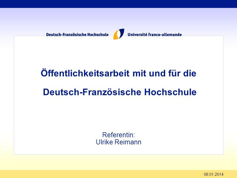 06.01.2014 Öffentlichkeitsarbeit mit und für die Deutsch-Französische Hochschule Referentin: Ulrike Reimann