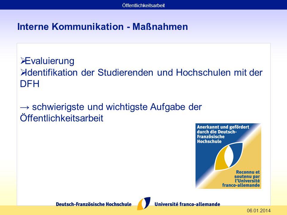 06.01.2014 Interne Kommunikation - Maßnahmen Evaluierung Identifikation der Studierenden und Hochschulen mit der DFH schwierigste und wichtigste Aufga