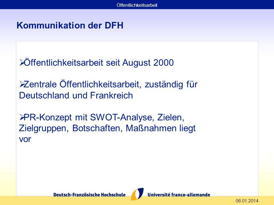 06.01.2014 Kommunikation der DFH Öffentlichkeitsarbeit seit August 2000 Zentrale Öffentlichkeitsarbeit, zuständig für Deutschland und Frankreich PR-Ko