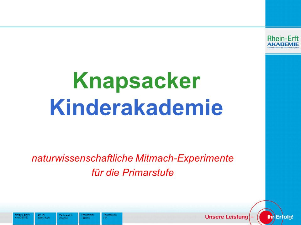 RHEIN-ERFT AKADEMIE Fachbereich PIK Fachbereich Technik AZUBI AGENTUR Fachbereich Chemie Knapsacker Kinderakademie naturwissenschaftliche Mitmach-Expe