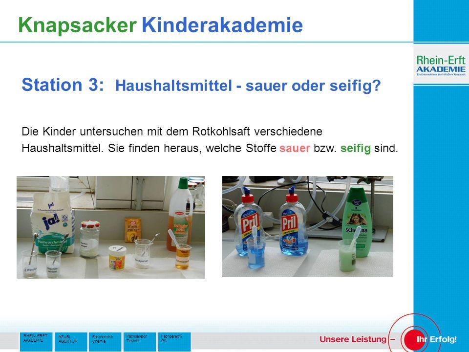 RHEIN-ERFT AKADEMIE Fachbereich PIK Fachbereich Technik AZUBI AGENTUR Fachbereich Chemie Knapsacker Kinderakademie Station 3: Haushaltsmittel - sauer oder seifig.