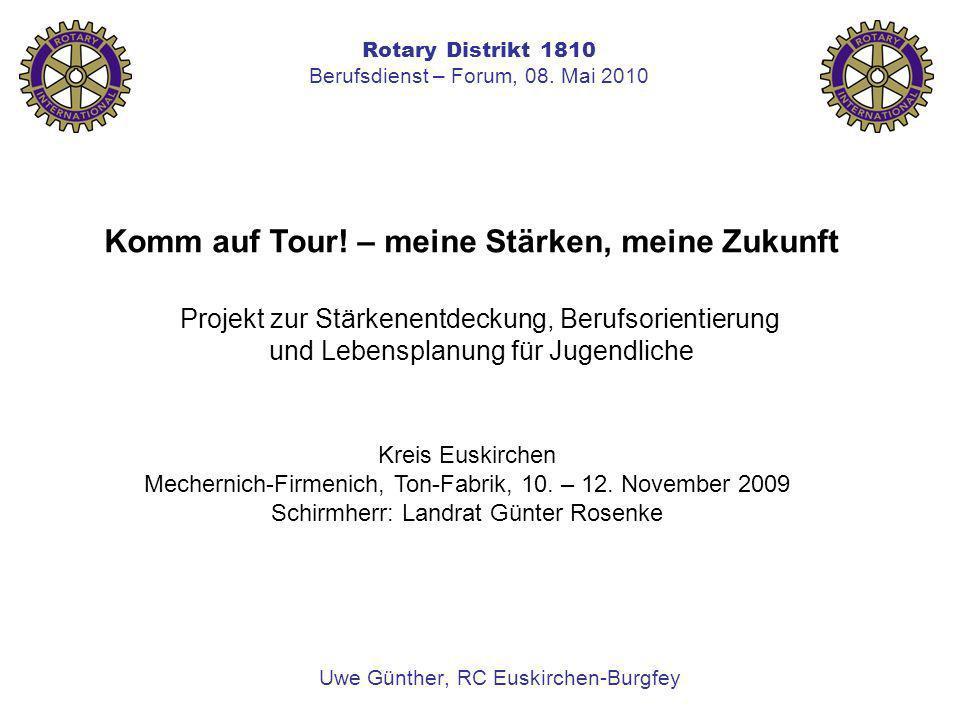 Rotary Distrikt 1810 Berufsdienst – Forum, 08. Mai 2010 Uwe Günther, RC Euskirchen-Burgfey Komm auf Tour! – meine Stärken, meine Zukunft Projekt zur S