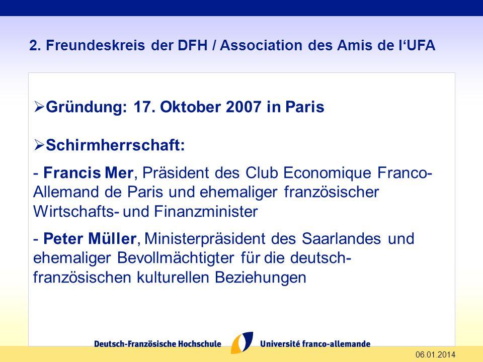 06.01.2014 2. Freundeskreis der DFH / Association des Amis de lUFA Gründung: 17. Oktober 2007 in Paris Schirmherrschaft: - Francis Mer, Präsident des