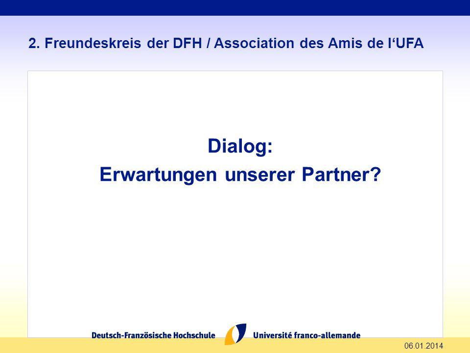 06.01.2014 2. Freundeskreis der DFH / Association des Amis de lUFA Dialog: Erwartungen unserer Partner?