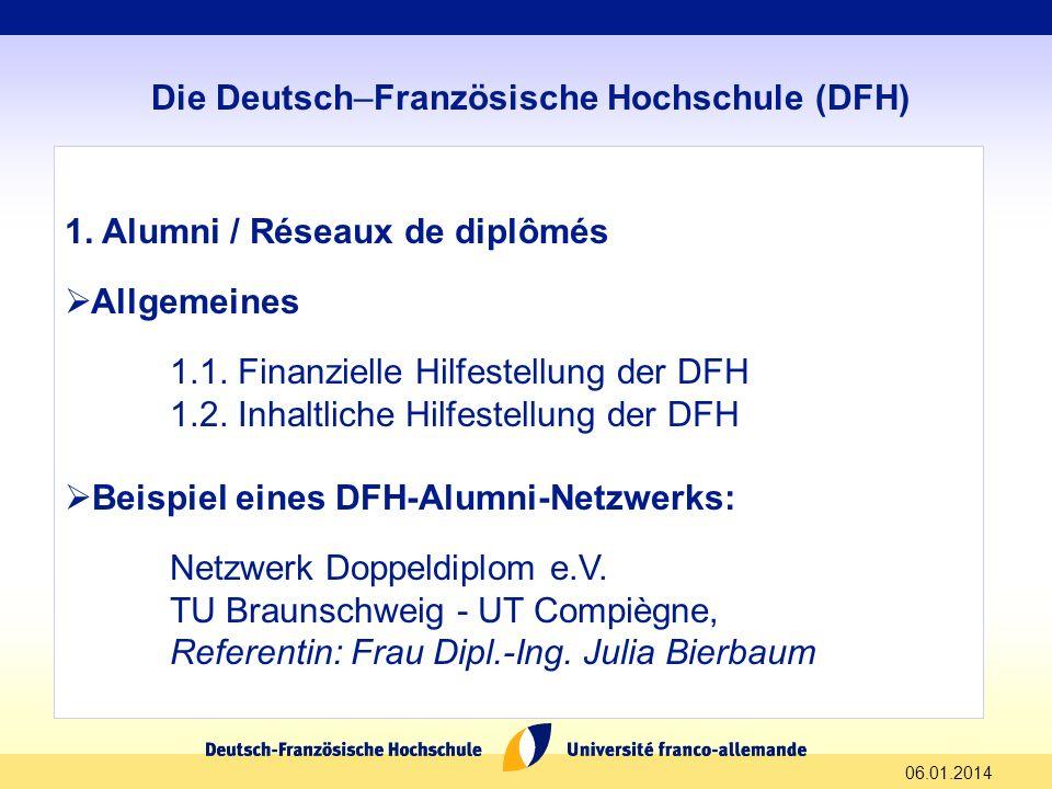 1. Alumni / Réseaux de diplômés Allgemeines 1.1. Finanzielle Hilfestellung der DFH 1.2. Inhaltliche Hilfestellung der DFH Beispiel eines DFH-Alumni-Ne