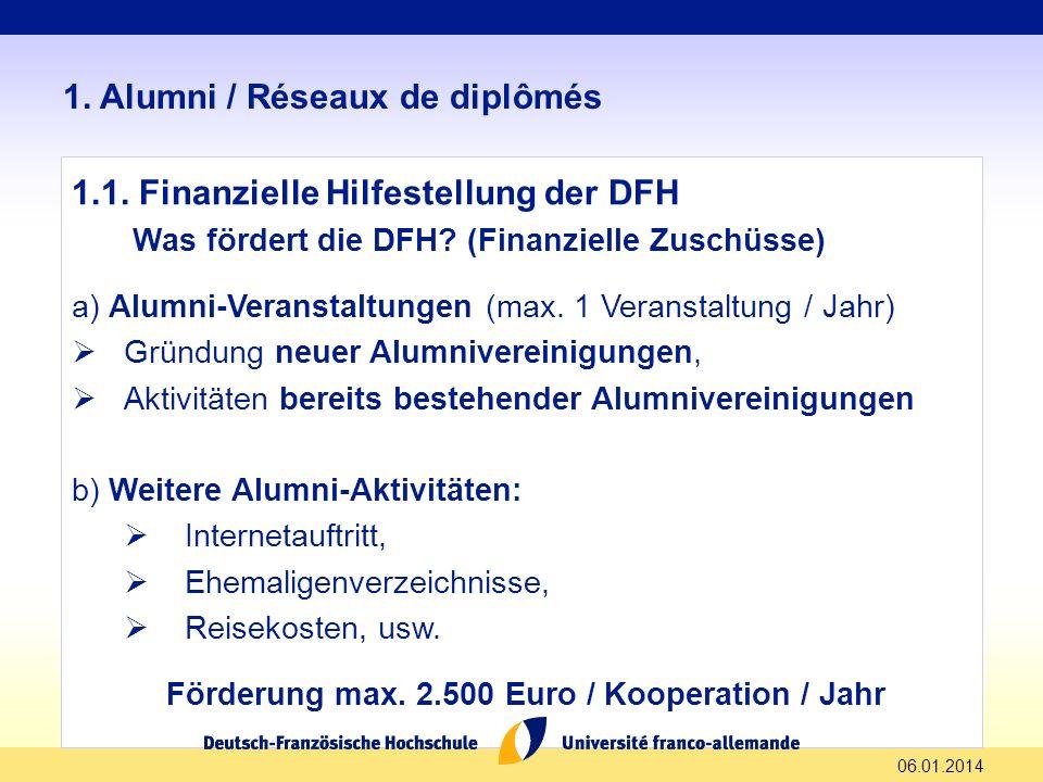 06.01.2014 1. Alumni / Réseaux de diplômés 1.1. Finanzielle Hilfestellung der DFH Was fördert die DFH? (Finanzielle Zuschüsse) a) Alumni-Veranstaltung