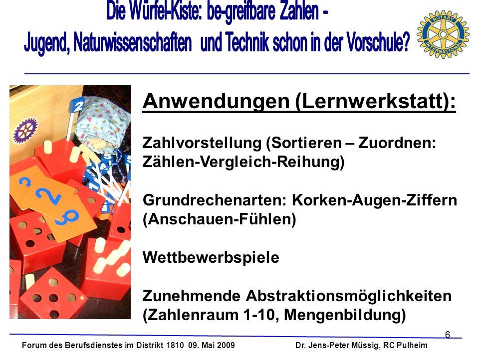 6 Forum des Berufsdienstes im Distrikt 1810 09. Mai 2009 Dr. Jens-Peter Müssig, RC Pulheim Anwendungen (Lernwerkstatt): Zahlvorstellung (Sortieren – Z