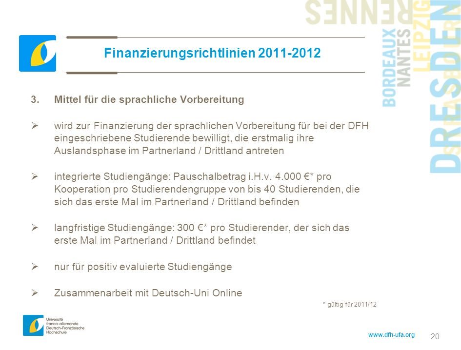 www.dfh-ufa.org 20 Finanzierungsrichtlinien 2011-2012 3. Mittel für die sprachliche Vorbereitung wird zur Finanzierung der sprachlichen Vorbereitung f