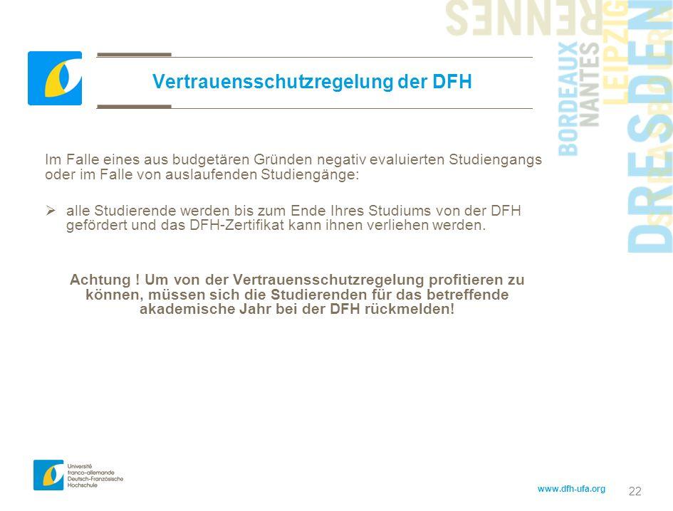 www.dfh-ufa.org 22 Vertrauensschutzregelung der DFH Im Falle eines aus budgetären Gründen negativ evaluierten Studiengangs oder im Falle von auslaufen