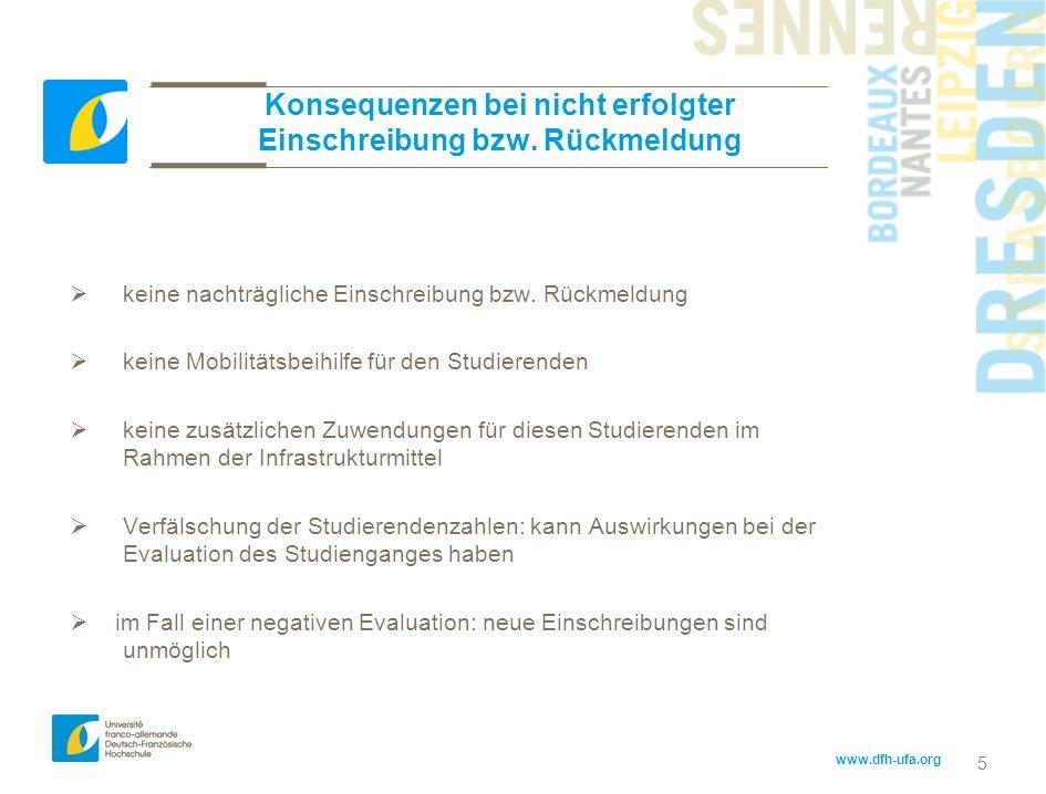 www.dfh-ufa.org 5 Konsequenzen bei nicht erfolgter Einschreibung bzw. Rückmeldung keine nachträgliche Einschreibung bzw. Rückmeldung keine Mobilitätsb