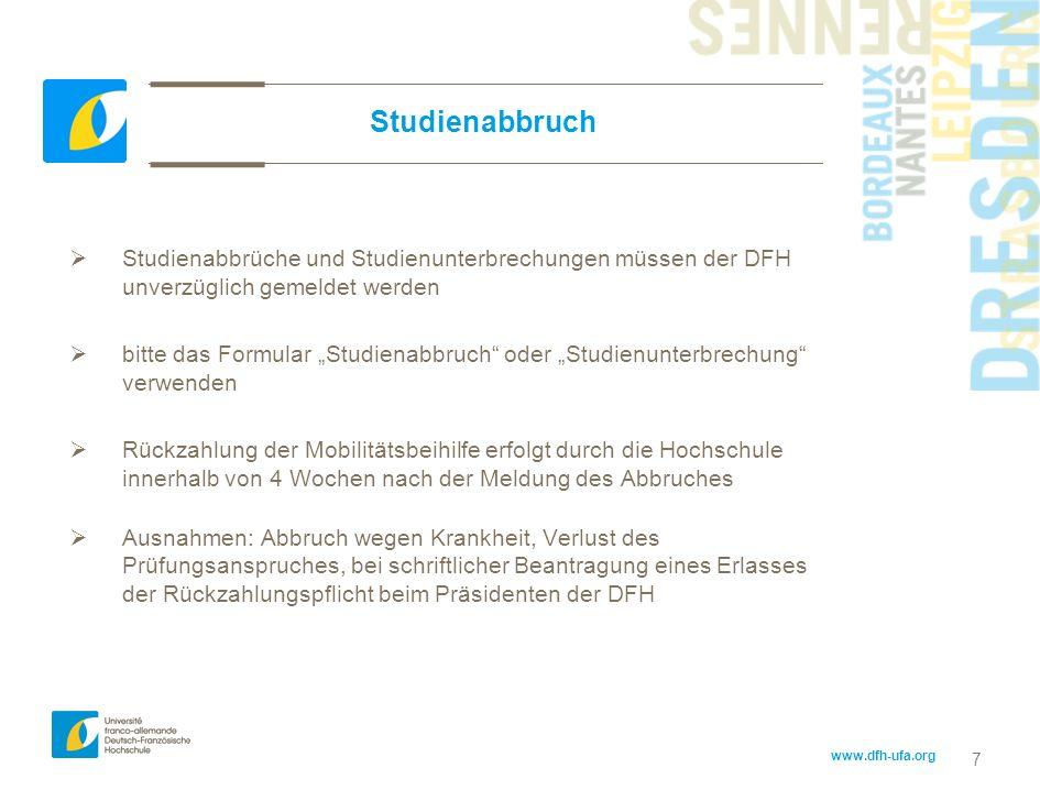 www.dfh-ufa.org 7 Studienabbruch Studienabbrüche und Studienunterbrechungen müssen der DFH unverzüglich gemeldet werden bitte das Formular Studienabbr