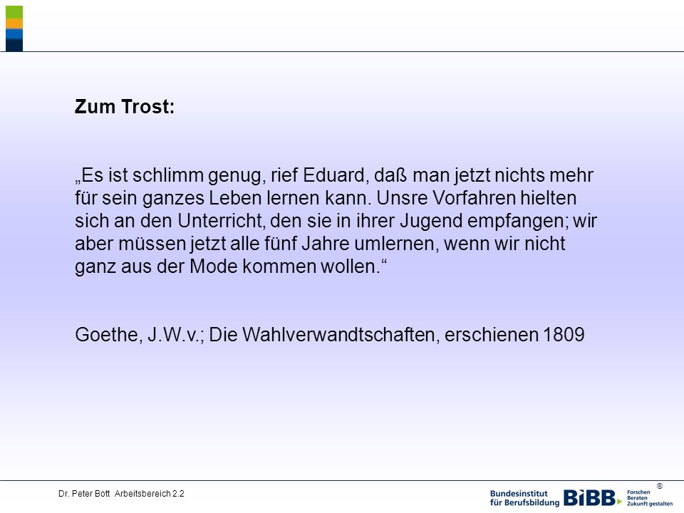 ® Dr. Peter Bott Arbeitsbereich 2.2 Zum Trost: Es ist schlimm genug, rief Eduard, daß man jetzt nichts mehr für sein ganzes Leben lernen kann. Unsre V
