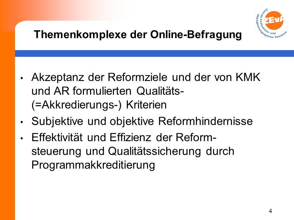 Themenkomplexe der Online-Befragung Akzeptanz der Reformziele und der von KMK und AR formulierten Qualitäts- (=Akkredierungs-) Kriterien Subjektive und objektive Reformhindernisse Effektivität und Effizienz der Reform- steuerung und Qualitätssicherung durch Programmakkreditierung 4